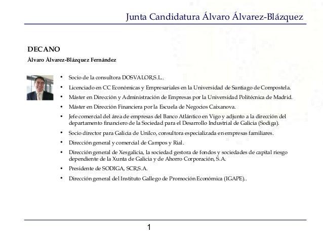 1 Junta Candidatura Álvaro Álvarez-Blázquez DECANO Álvaro Álvarez-Blázquez Fernández • Socio de la consultora DOSVALOR,S.L...