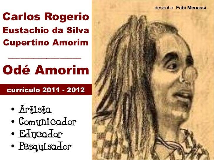 desenho: Fabi MenassiCarlos RogerioEustachio da SilvaCupertino Amorim _________________Odé Amorimcurrículo 2011 - 2012 ●  ...