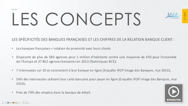 PAGE 13  LES CONCEPTS  LES SPÉCIFICITÉS DES BANQUES FRANÇAISES ET LES CHIFFRES DE LA RELATION BANQUE CLIENT :  •Les banque...