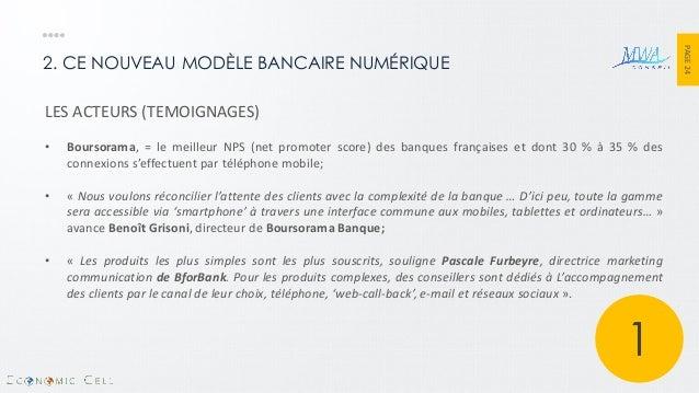 PAGE 24  2. CE NOUVEAU MODÈLE BANCAIRE NUMÉRIQUE  LES ACTEURS (TEMOIGNAGES)  •Boursorama, = le meilleur NPS (net promoter ...