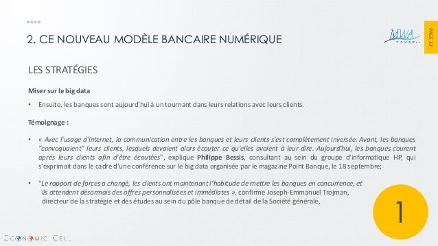 PAGE 32  2. CE NOUVEAU MODÈLE BANCAIRE NUMÉRIQUE  LES STRATÉGIES Miser sur le big data  •Ensuite, les banques sont aujourd...