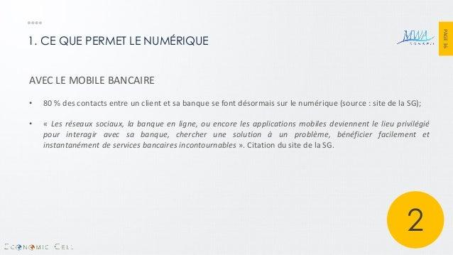 PAGE 36  1. CE QUE PERMET LE NUMÉRIQUE  AVEC LE MOBILE BANCAIRE  •80 % des contacts entre un client et sa banque se font d...