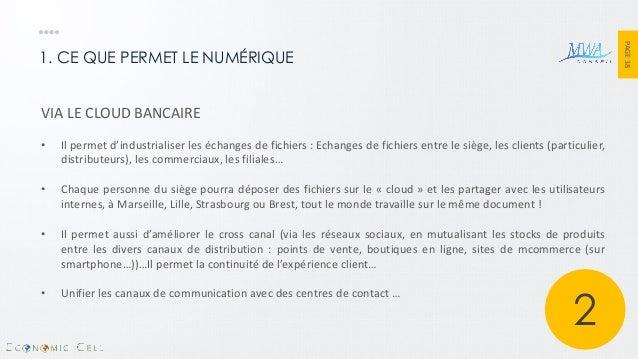 PAGE 38  1. CE QUE PERMET LE NUMÉRIQUE  VIA LE CLOUD BANCAIRE  •Il permet d'industrialiser les échanges de fichiers : Echa...