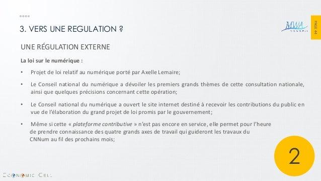 PAGE 44  3. VERS UNE REGULATION ?  UNE RÉGULATION EXTERNE La loi sur le numérique :  •Projet de loi relatif au numérique p...