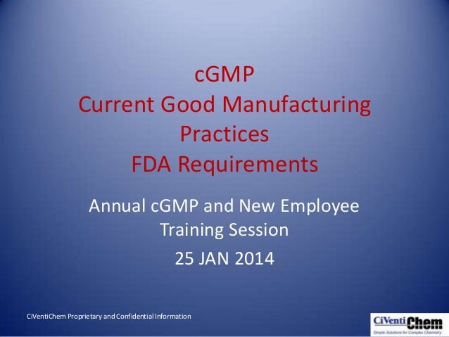cGMP Current Good Manufacturing Practices FDA Requirements Annual cGMP and New Employee Training Session 25 JAN 2014 CiVen...