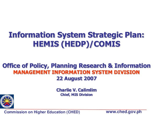 Information System Strategic Plan: HEMIS (HEDP)/COMIS Office of Policy, Planning Research & Information MANAGEMENT INFORMA...