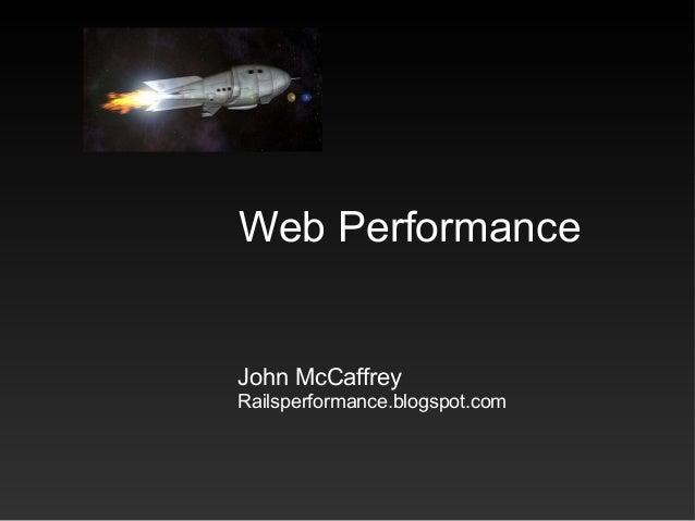 Web Performance John McCaffrey Railsperformance.blogspot.com