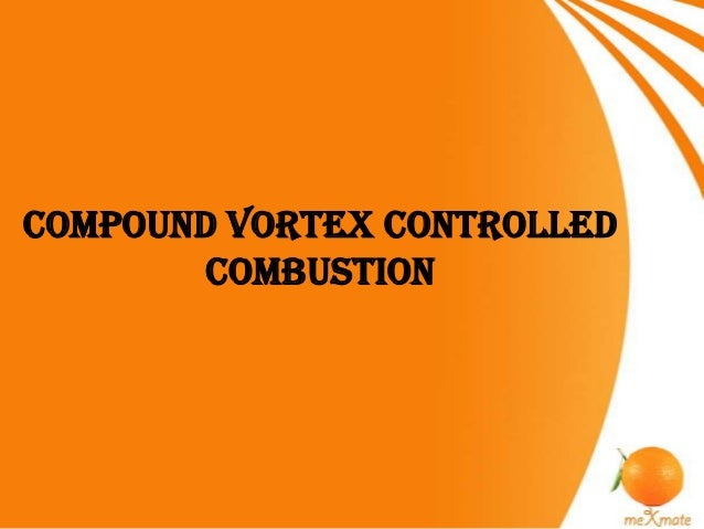 COMPOUND VORTEX CONTROLLEDCOMBUSTION