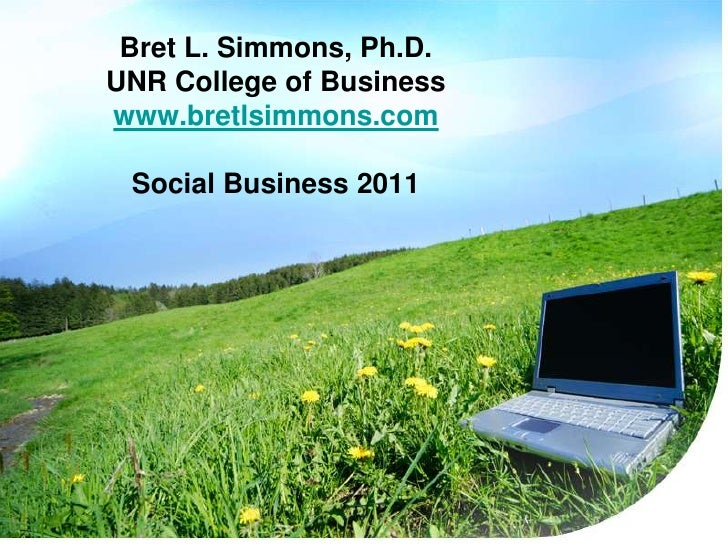 Bret L. Simmons, Ph.D.UNR College of Businesswww.bretlsimmons.comSocial Business 2011<br />