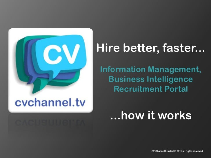 Hire better, faster... <br />Information Management, Business Intelligence Recruitment Portal<br />...how it works<br />CV...
