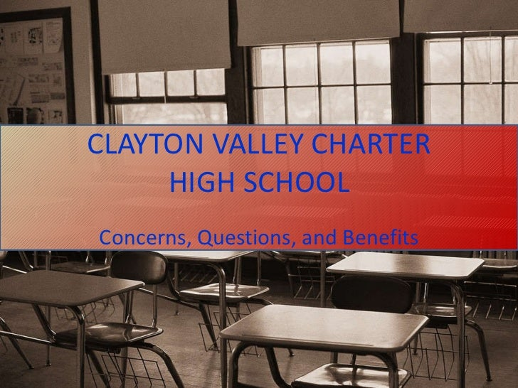 CLAYTON VALLEY CHARTER HIGH SCHOOL Concerns, Questions, and Benefits
