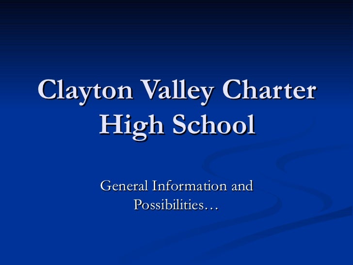 Clayton Valley Charter High School General Information and Possibilities…