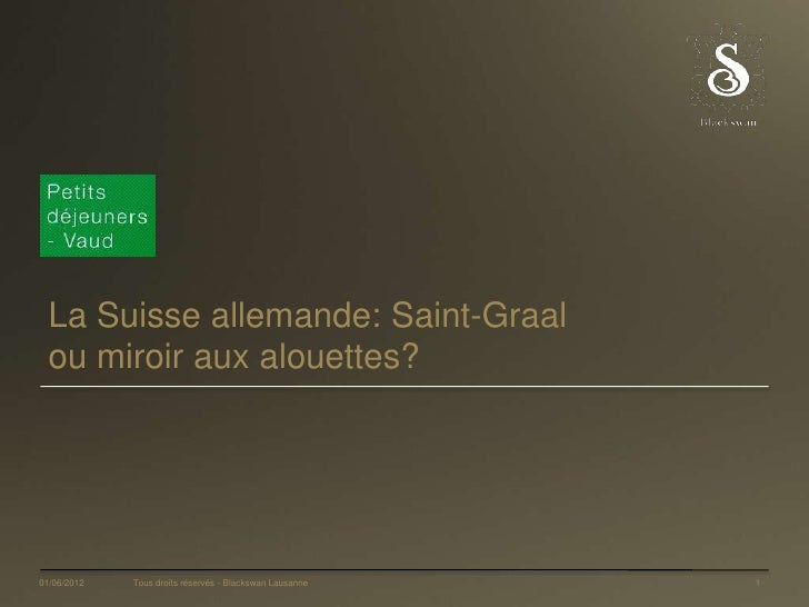 La Suisse allemande: Saint-Graal  ou miroir aux alouettes?01/06/2012   Tous droits réservés - Blackswan Lausanne   1