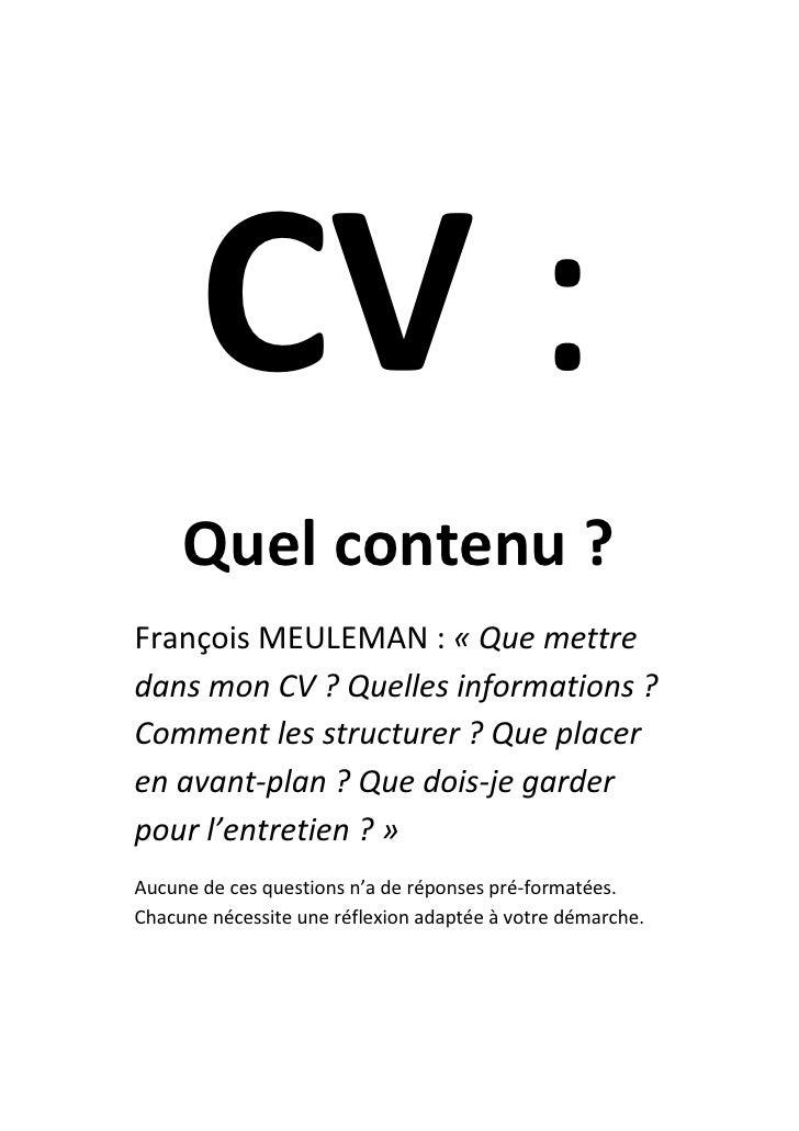 CV :      Quel contenu ? François MEULEMAN : « Que mettre dans mon CV ? Quelles informations ? Comment les structurer ? Qu...
