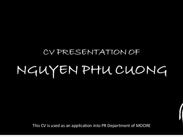 CV PRESENTATION OFNGUYEN PHU CUONGThis CV is used as an application into PR Department of MOORE
