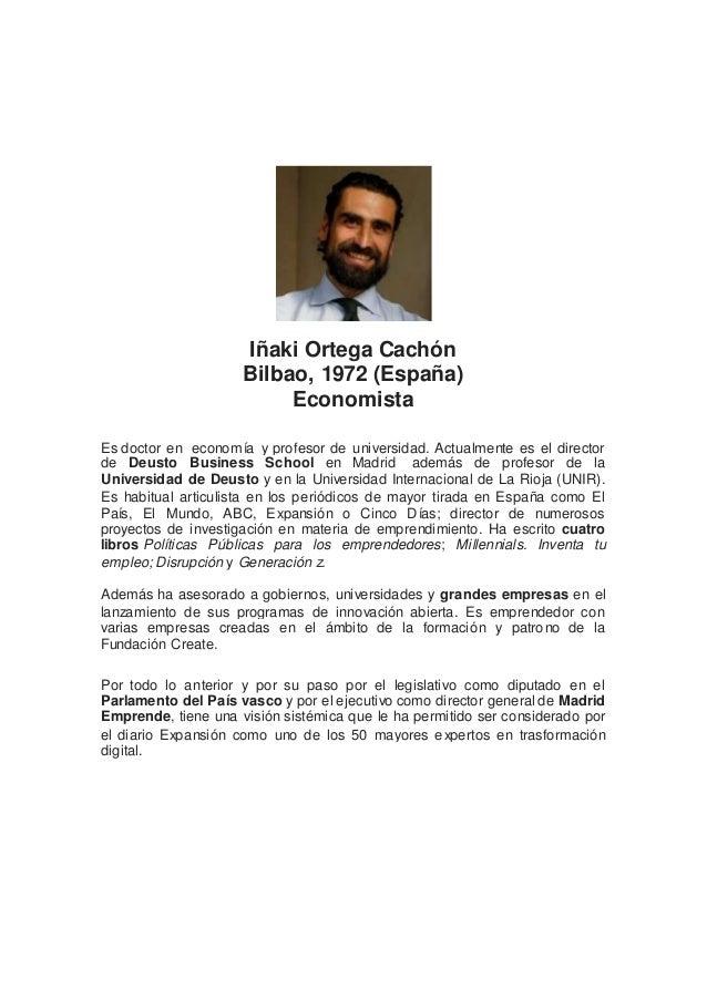 I�aki Ortega Cach�n Bilbao, 1972 (Espa�a) Economista Es doctor en econom�a y profesor de universidad. Actualmente es el di...