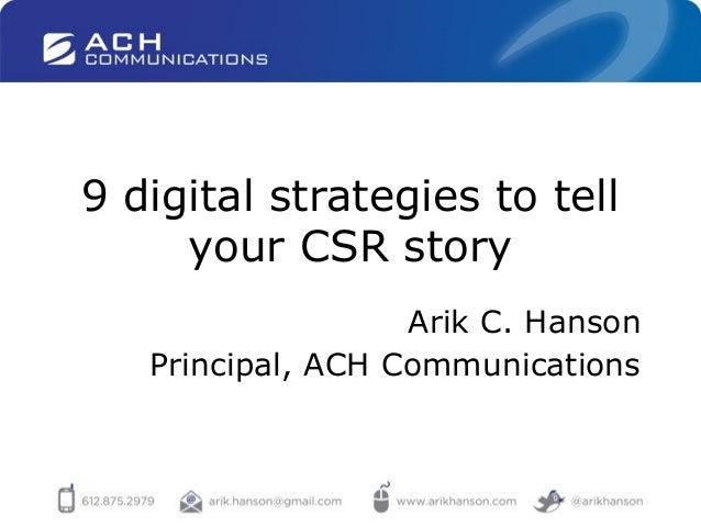 9 digital strategies to tellyour CSR storyArik C. HansonPrincipal, ACH Communications