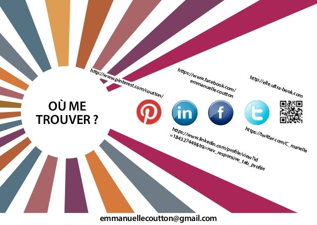où me trouver ? emmanuellecoutton@gmail.com http://www.pinterest.com/coutton/ https://www.linkedin.com/profile/view?id =18...