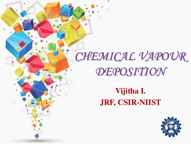 CHEMICAL VAPOUR DEPOSITION Vijitha I. JRF, CSIR-NIIST