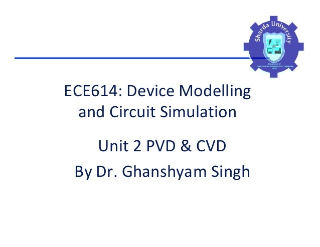 ECE614: Device Modelling and Circuit Simulation Unit 2 PVD & CVD By Dr. Ghanshyam Singh