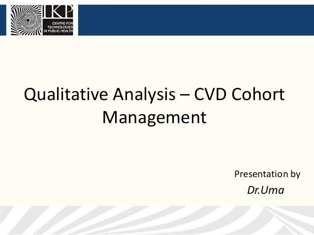 Qualitative Analysis – CVD CohortManagementPresentation byDr.Uma