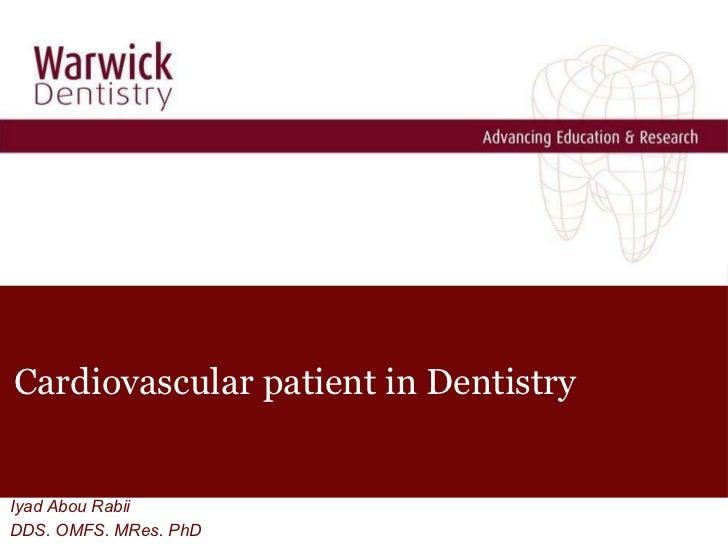 Cardiovascular patient in Dentistry <ul><li>Iyad Abou Rabii </li></ul><ul><li>DDS. OMFS. MRes. PhD </li></ul>