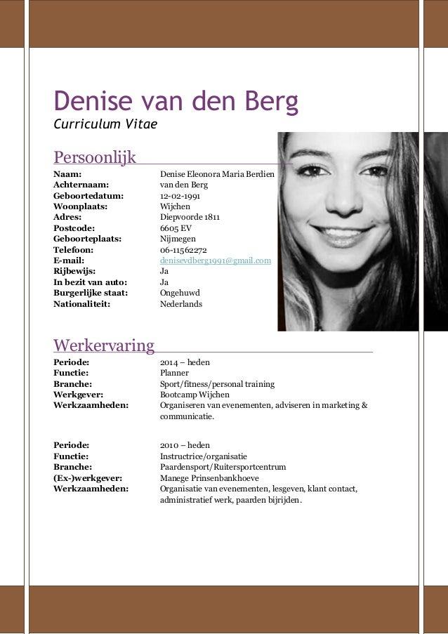 Denise van den Berg Curriculum Vitae Persoonlijk Naam: Denise Eleonora Maria Berdien Achternaam: van den Berg Geboortedatu...