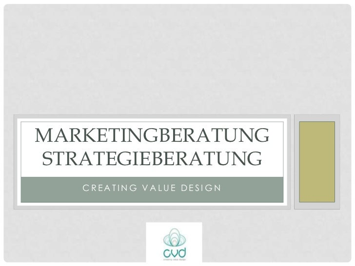 MARKETINGBERATUNGSTRATEGIEBERATUNG   CREATING VALUE DESIGN
