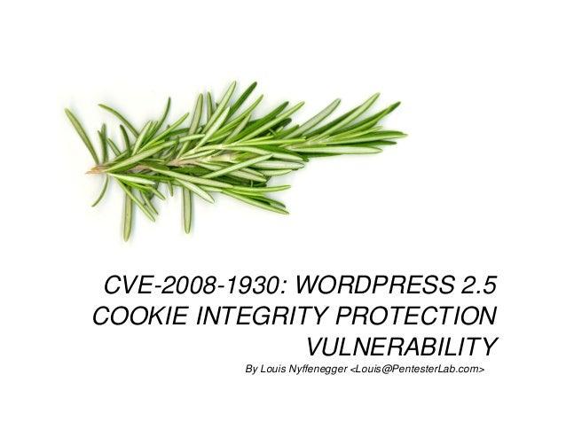 CVE-2008-1930: WORDPRESS 2.5 COOKIE INTEGRITY PROTECTION VULNERABILITY By Louis Nyffenegger <Louis@PentesterLab.com>