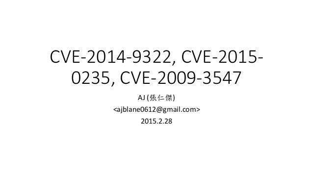 CVE-2014-9322, CVE-2015- 0235, CVE-2009-3547 AJ (張仁傑) <ajblane0612@gmail.com> 2015.2.28