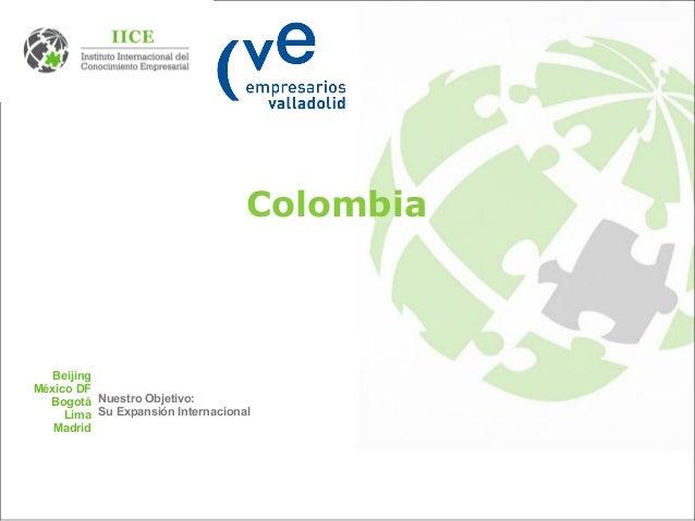 Colombia Beijing México DF Bogotá Lima Madrid Nuestro Objetivo: Su Expansión Internacional