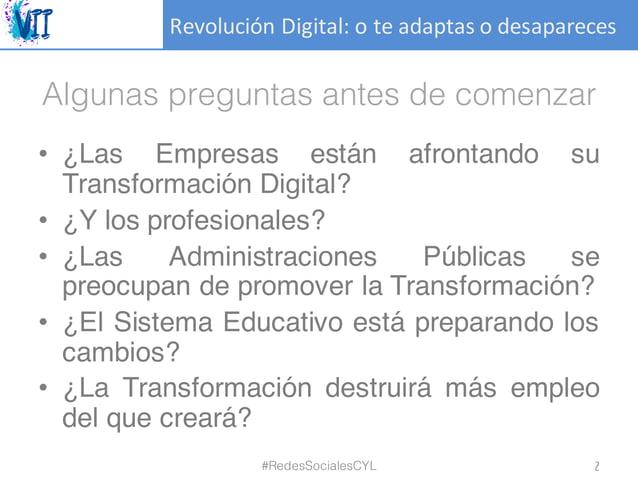 RevoluciónDigital:oteadaptasodesapareces Algunas preguntas antes de comenzar • ¿Las Empresas están afrontando su Tra...
