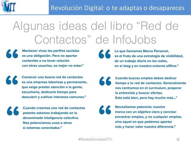 "RevoluciónDigital:oteadaptasodesapareces Algunas ideas del libro ""Red de Contactos"" de InfoJobs #RedesSocialesCYL 40"