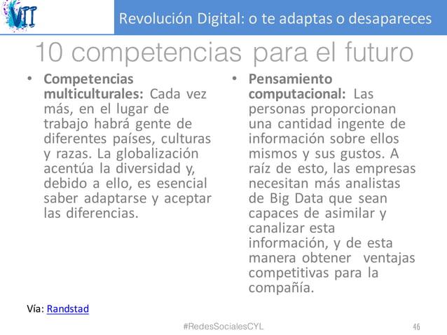 RevoluciónDigital:oteadaptasodesapareces 10 competencias para el futuro • Competencias multiculturales: Cada vez más...