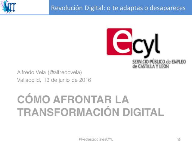 RevoluciónDigital:oteadaptasodesapareces CÓMO AFRONTAR LA TRANSFORMACIÓN DIGITAL Alfredo Vela (@alfredovela) Vallado...