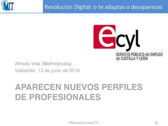 RevoluciónDigital:oteadaptasodesapareces APARECEN NUEVOS PERFILES DE PROFESIONALES Alfredo Vela (@alfredovela) Valla...