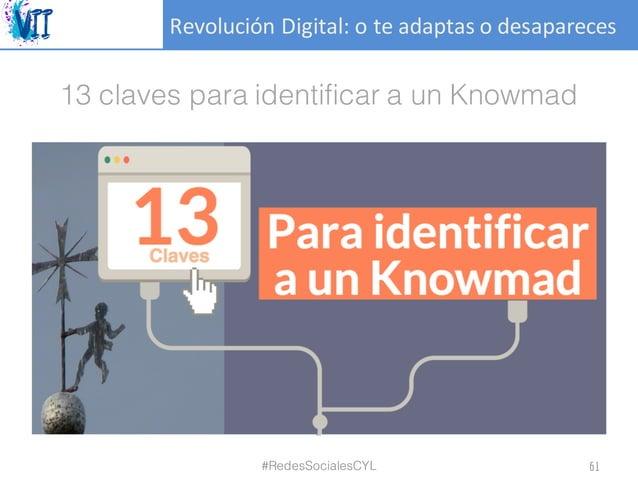 RevoluciónDigital:oteadaptasodesapareces 13 claves para identificar a un Knowmad #RedesSocialesCYL 61
