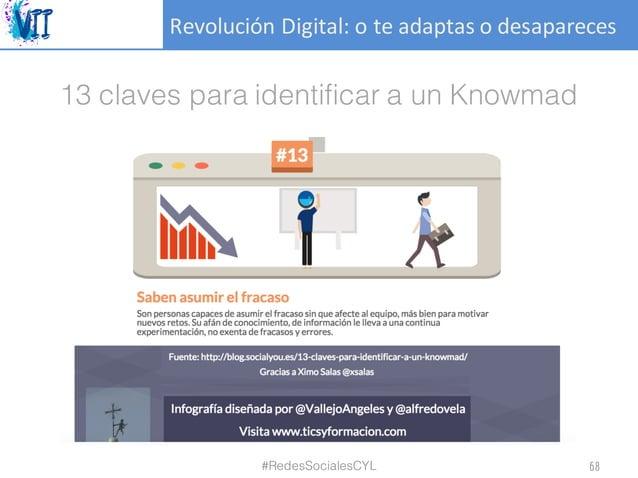 RevoluciónDigital:oteadaptasodesapareces 13 claves para identificar a un Knowmad #RedesSocialesCYL 68