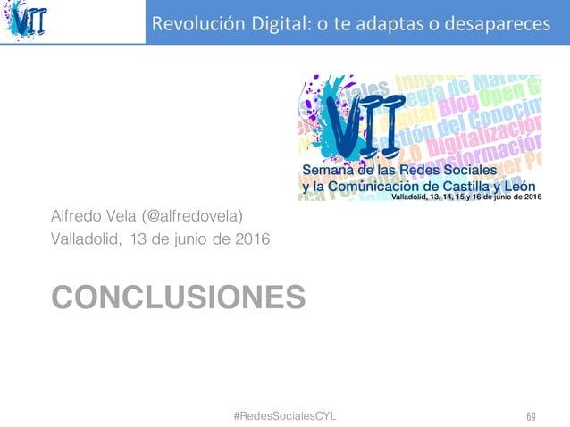 RevoluciónDigital:oteadaptasodesapareces CONCLUSIONES Alfredo Vela (@alfredovela) Valladolid, 13 de junio de 2016 #R...