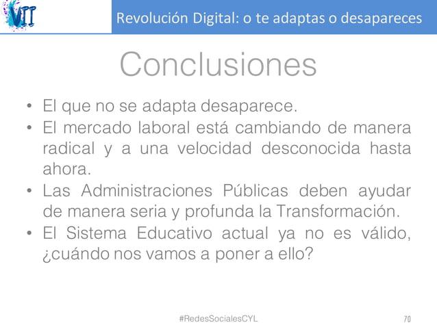 RevoluciónDigital:oteadaptasodesapareces Conclusiones • El que no se adapta desaparece. • El mercado laboral está ca...