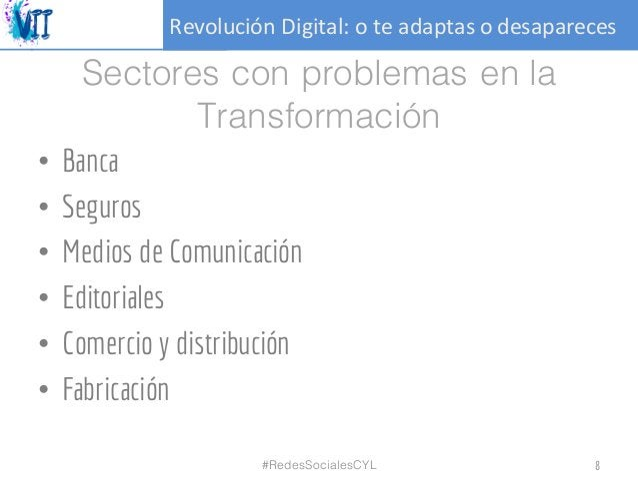 RevoluciónDigital:oteadaptasodesapareces Sectores con problemas en la Transformación • Banca • Seguros • Medios de C...