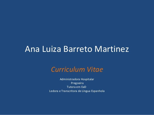Ana Luiza Barreto Martinez Curriculum Vitae Administradora Hospitalar Pregoeira Tutora em EaD Ledora e Transcritora de Lín...