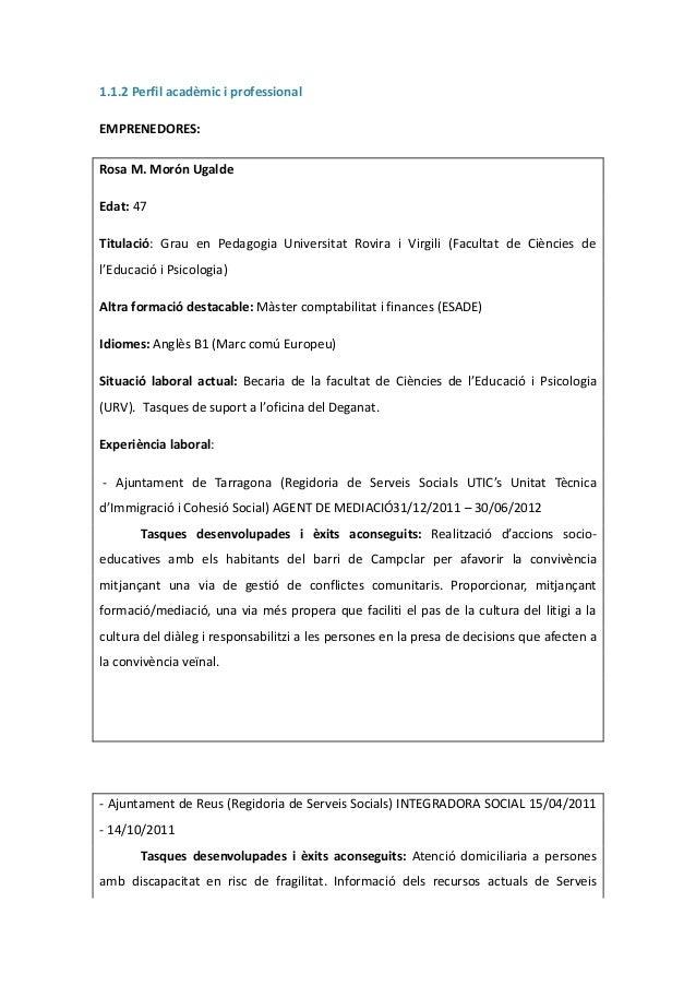 1.1.2 Perfil acadèmic i professional EMPRENEDORES: Rosa M. Morón Ugalde Edat: 47 Titulació: Grau en Pedagogia Universitat ...