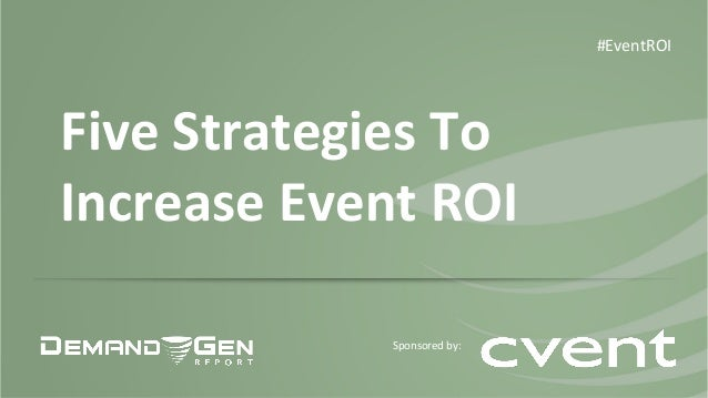 Five  Strategies  To  Increase  Event  ROI  #EventROI  Sponsored  by: