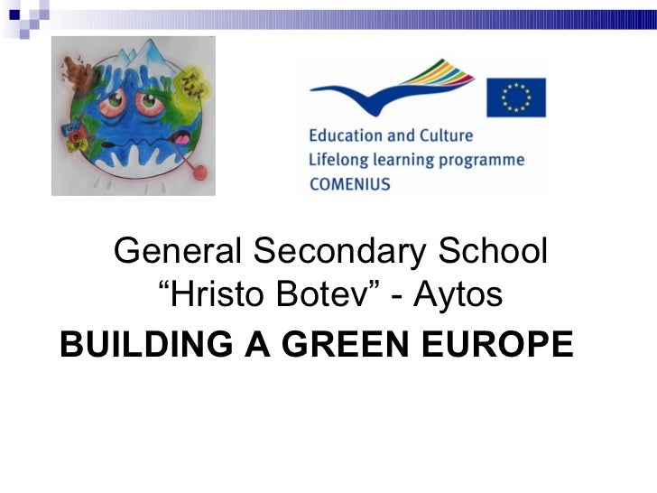 "General Secondary School     ""Hristo Botev"" - AytosBUILDING A GREEN EUROPE"