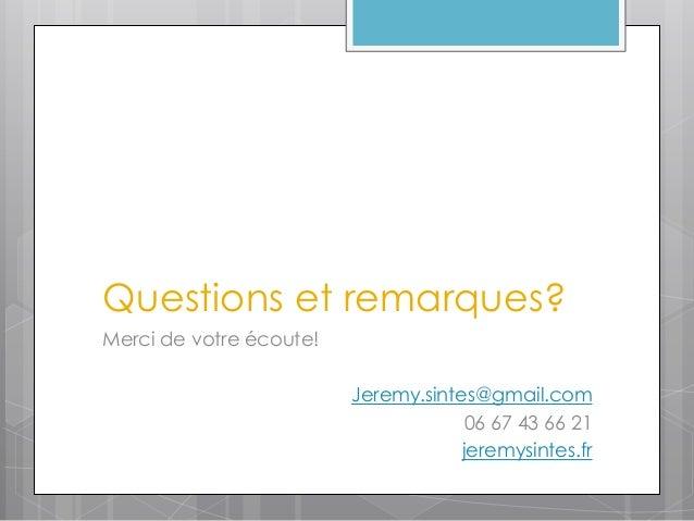 Questions et remarques?Merci de votre écoute!                         Jeremy.sintes@gmail.com                             ...