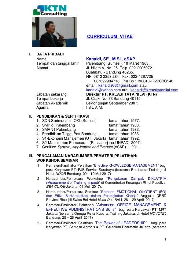 1 CURRICULUM VITAE I. DATA PRIBADI Nama : Kanaidi, SE., M.Si., cSAP Tempat dan tanggal lahir : Palembang (Sumsel), 10 Mare...