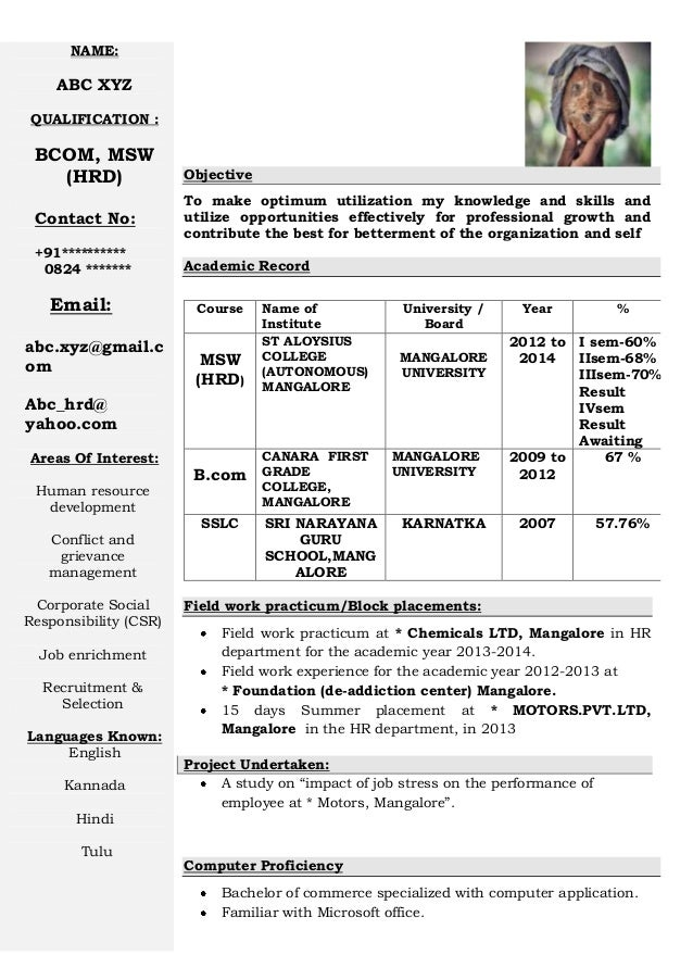 Freshers CV Format 2. NAME: ABC XYZ QUALIFICATION : BCOM, MSW (HRD) Contact  No: + ...  Resume Format 2014