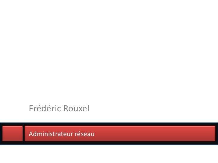 Frédéric RouxelAdministrateur réseau