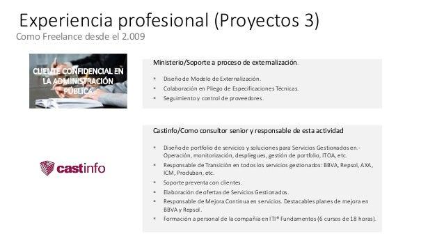 Experiencia profesional (Proyectos 3) Como Freelance desde el 2.009 Castinfo/Como consultor senior y responsable de esta a...